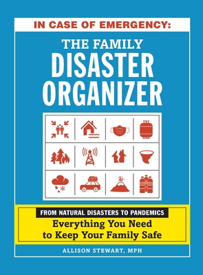 In Case of Emergency: The Family Disaster Organizer: From Natural Disasters to Pandemics, Everything You Need to Keep Your Family Safe Cover Image