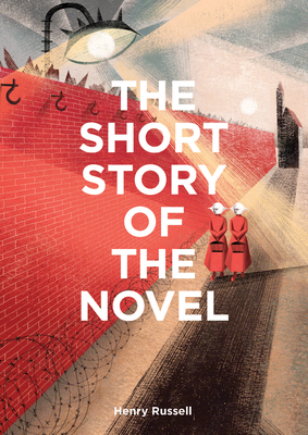 The Short Story of the Novel: A Pocket Guide to Key Genres, Novels, Themes and Techniques Cover Image