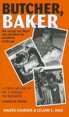 Butcher, Baker: The Savage Sex Slayer Who Bloodied the Alaskan Landscape: A True Account of a Serial Murderer Cover Image
