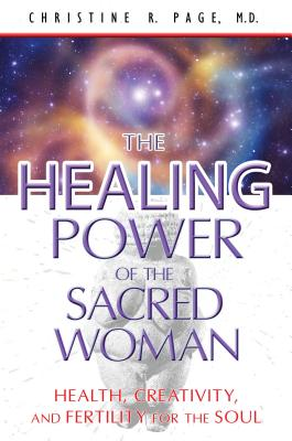 The Healing Power of the Sacred Woman: Health, Creativity, and Fertility for the Soul Cover Image
