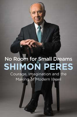 No Room for Small Dreams: Courage, Imagination, and the Making of Modern Israel Cover Image
