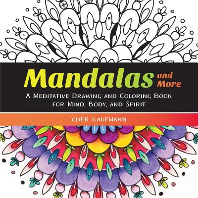 Mandalas and More: A Meditative Drawing and Coloring Book for Mind, Body, and Spirit Cover Image