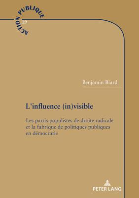 L'Influence (In)Visible: Les Partis Populistes de Droite Radicale Et La Fabrique de Politiques Publiques En Démocratie (Action Publique / Public Action #19) Cover Image