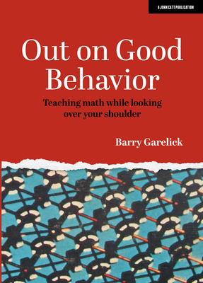 Out on Good Behavior: Teaching Math While Looking Over Your Shoulder Cover Image