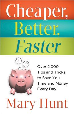 Cheaper, Better, Faster: Over 2,000 Tips and Tricks to Save You Time and Money Every Day Cover Image