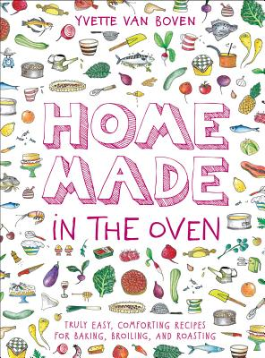 Home Made in the Oven: Truly Easy, Comforting Recipes for Baking, Broiling, and Roasting Cover Image