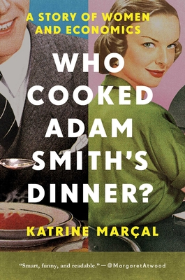 Who Cooked Adam Smith's Dinner?: A Story of Women and Economics Cover Image