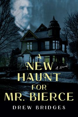 A New Haunt for Mr. Bierce: A Novel Cover Image
