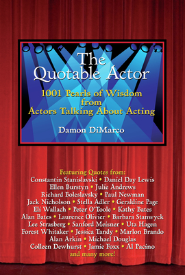 The Quotable Actor: 1001 Pearls of Wisdom from Actors Talking about Acting Cover Image