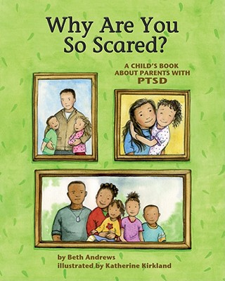 Why Are You So Scared?: A Child's Book about Parents with Ptsd Cover Image