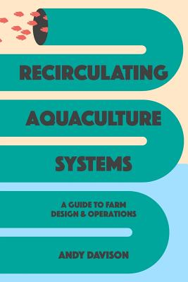 Recirculating Aquaculture Systems: A Guide to Farm Design and Operations Cover Image