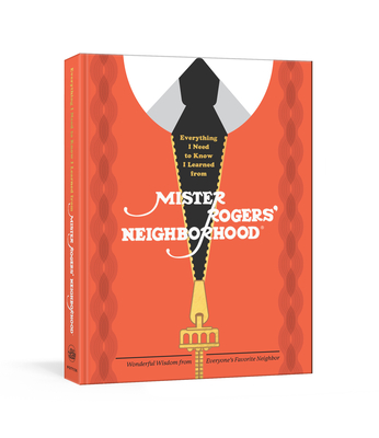 Everything I Need to Know I Learned from Mister Rogers' Neighborhood: Wonderful Wisdom from Everyone's Favorite Neighbor Cover Image