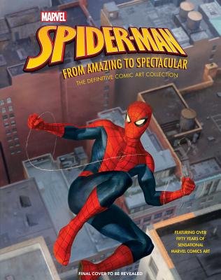 Marvel's Spider-Man: From Amazing to Spectacular: The Definitive Comic Art Collection Cover Image