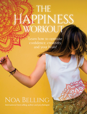 The Happiness Workout: Learn how to optimise confidence, creativity and your brain! Cover Image