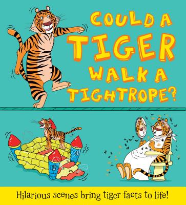 Could a Tiger Walk a Tightrope?: Hilarious scenes bring tiger facts to life (What if a) Cover Image