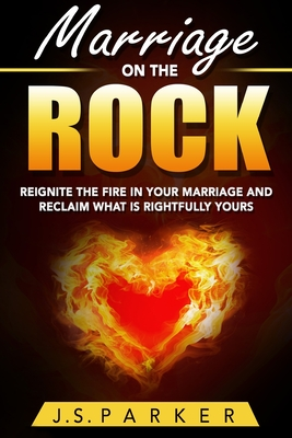 Marriage Help - Marriage On The Rock: Reignite the Fire In Your Relationship And Reclaim What Is Rightfully Yours Cover Image