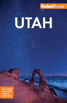 Fodor's Utah: With Zion, Bryce Canyon, Arches, Capitol Reef and Canyonlands National Parks (Full-Color Travel Guide) Cover Image