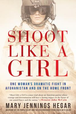 Shoot Like a Girl: One Woman's Dramatic Fight in Afghanistan and on the Home Front Cover Image