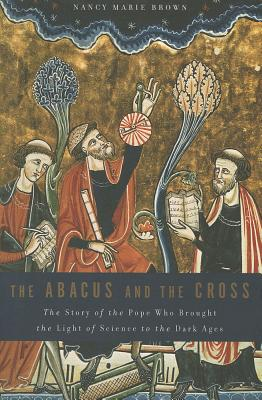 The Abacus and the Cross: The Story of the Pope Who Brought the Light of Science to the Dark Ages Cover Image