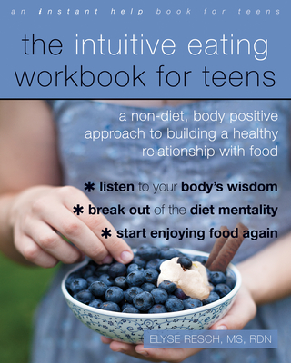 The Intuitive Eating Workbook for Teens: A Non-Diet, Body Positive Approach to Building a Healthy Relationship with Food Cover Image