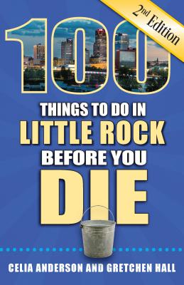 100 Things to Do in Little Rock Before You Die, 2nd Edition (100 Things to Do Before You Die) Cover Image