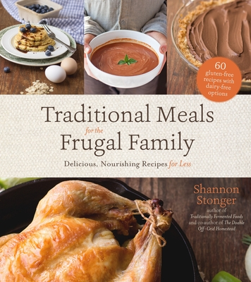 Traditional Meals for the Frugal Family: Delicious, Nourishing Recipes for Less Cover Image