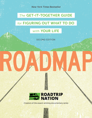 Roadmap: The Get-It-Together Guide for Figuring Out What To Do with Your Life (Career Change Advice Book, Self Help Job Workbook) Cover Image