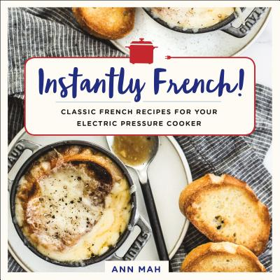 Instantly French!: Classic French Recipes for Your Electric Pressure Cooker cover