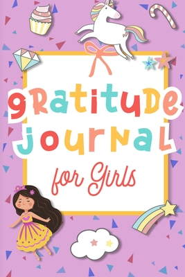 Daily Gratitude Journal For Girls: Mindfulness and Daily Attitude Of Gratitude Practice For Girls Cover Image