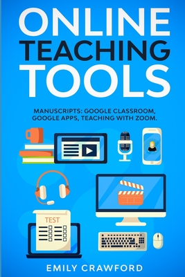 Online Teaching Tools: 3 Manuscripts: Google Classroom, Google Apps, Teaching with Zoom Cover Image