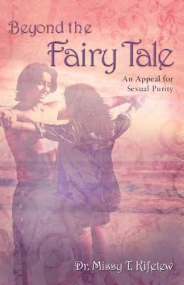 Beyond the Fairy Tale: An Appeal for Sexual Purity Cover Image