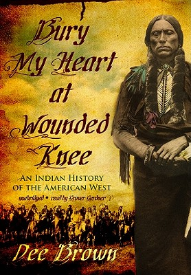 Bury My Heart at Wounded Knee: An Indian History of the American West Cover Image