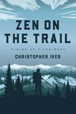 Zen on the Trail: Hiking as Pilgrimage Cover Image