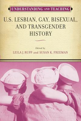 Understanding and Teaching U.S. Lesbian, Gay, Bisexual, and Transgender History Cover Image