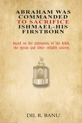 Abraham Was Commanded To Sacrifice Ishmael- His First Born Cover Image