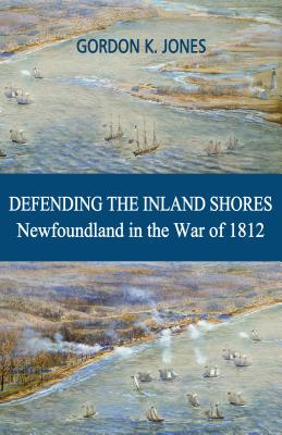 Defending the Inland Shores: Newfoundland in the War of 1812 Cover Image