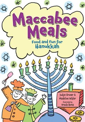Maccabee Meals: Food and Fun for HanukkahJudyth Groner, Madeline Wikler, Ursala Roma