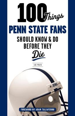 100 Things Penn State Fans Should Know & Do Before They Die (100 Things...Fans Should Know) Cover Image