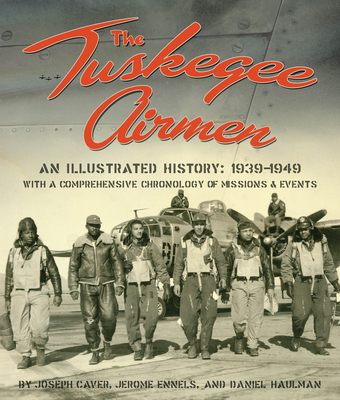 The Tuskegee Airmen, an Illustrated History: 1939-1949 Cover Image