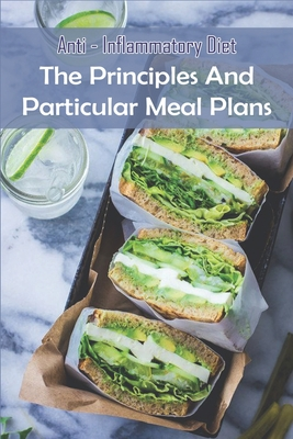 Anti- Inflammatory Diet: The Principles and Particular Meal Plans: Anti-Inflammatory Diet And Action Plan Cover Image