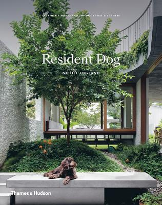 Resident Dog: Incredible Homes and the Dogs That Live There Cover Image