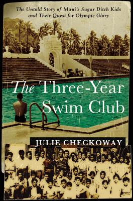 The Three-Year Swim Club: The Untold Story of Maui's Sugar Ditch Kids and Their Quest for Olympic Glory Cover Image