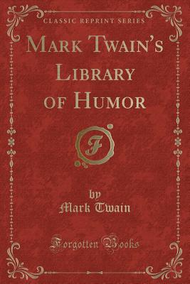 Mark Twain's Library of Humor (Classic Reprint) Cover Image