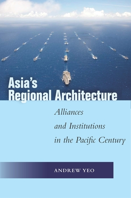 Asia's Regional Architecture: Alliances and Institutions in the Pacific Century (Studies in Asian Security) Cover Image