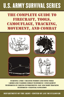 The Complete U.S. Army Survival Guide to Firecraft, Tools, Camouflage, Tracking, Movement, and Combat (US Army Survival) Cover Image