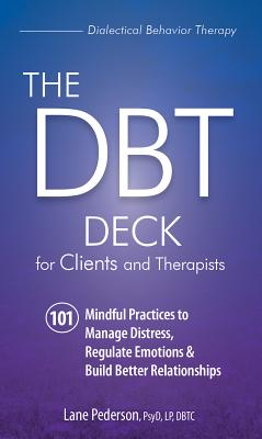 The Dbt Deck for Clients and Therapists: 101 Mindful Practices to Manage Distress, Regulate Emotions & Build Better Relationships Cover Image