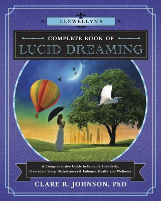 Llewellyn's Complete Book of Lucid Dreaming: A Comprehensive Guide to Promote Creativity, Overcome Sleep Disturbances & Enhance Health and Wellness Cover Image