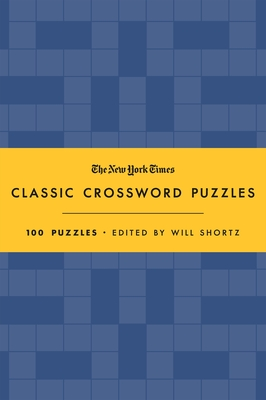 The New York Times Classic Crossword Puzzles (Blue and Yellow): 100 Puzzles Edited by Will Shortz Cover Image