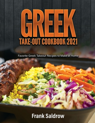 Greek Take-Out Cookbook 2021: Favorite Greek Takeout Recipes to Make at Home Cover Image