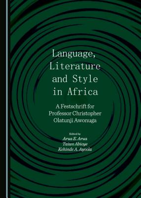 Language, Literature and Style in Africa: A Festschrift for Professor Christopher Olatunji Awonuga Cover Image
